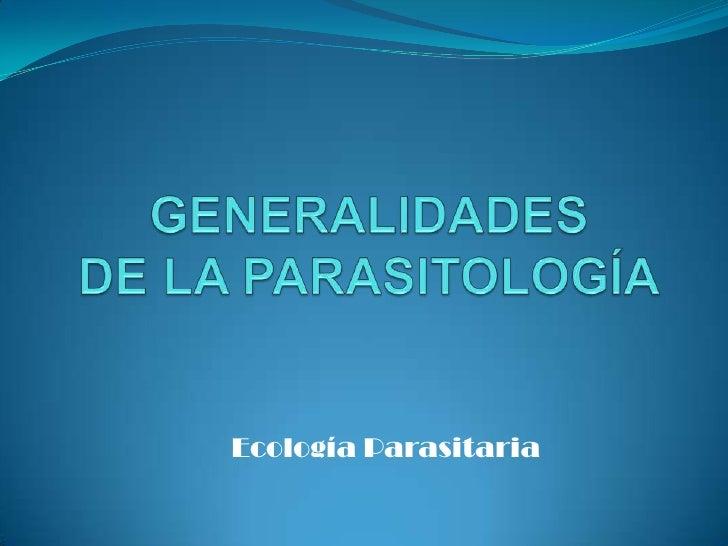 GENERALIDADES DE LA PARASITOLOGÍA<br />Ecología Parasitaria<br />