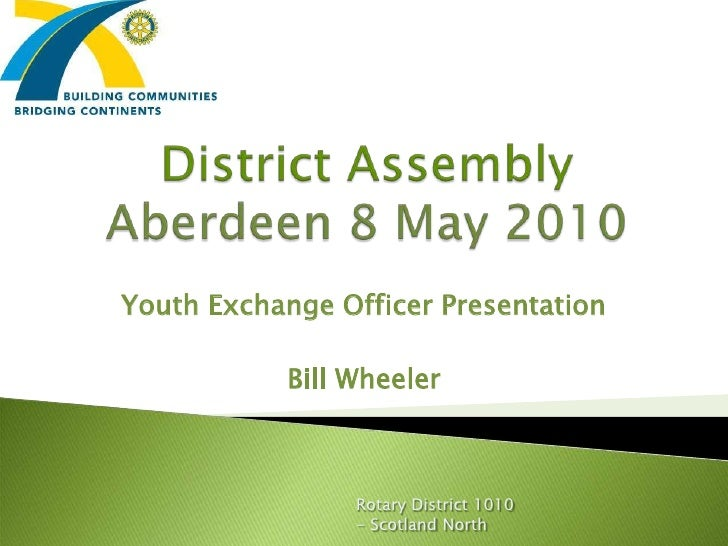 District AssemblyAberdeen 8 May 2010 <br />Youth Exchange Officer Presentation<br />Bill Wheeler<br />Rotary District 1010...