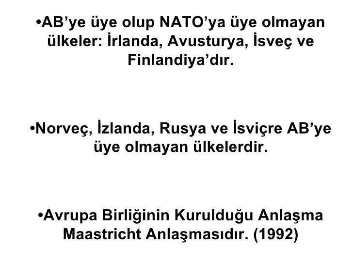 • AB'ye üye olup NATO'ya üye olmayan ülkeler: İrlanda, Avusturya, İsveç ve Finlandiya'dır. • Norveç, İzlanda, Rusya ve İsv...