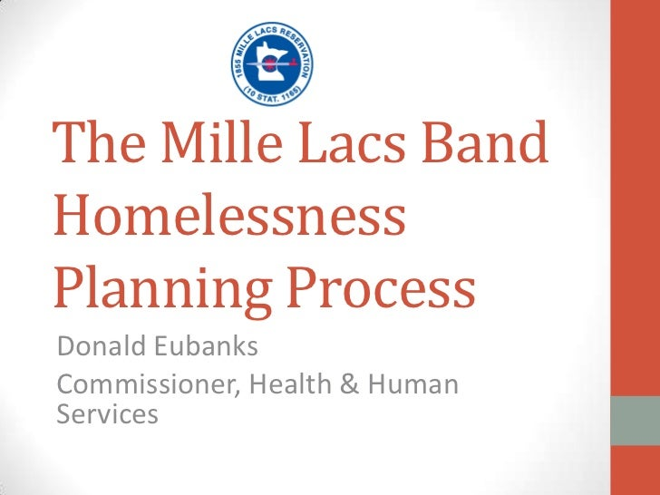 The Mille Lacs Band Homelessness Planning Process <br />Donald Eubanks<br />Commissioner, Health & Human Services <br />