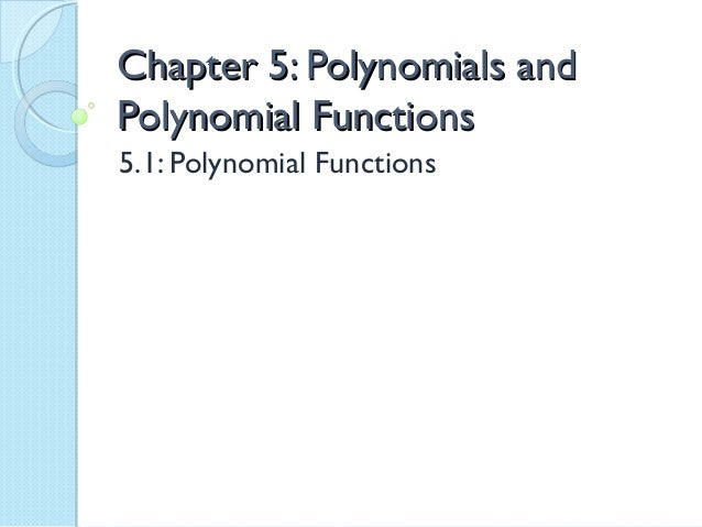 Chapter 5: Polynomials andPolynomial Functions5.1: Polynomial Functions