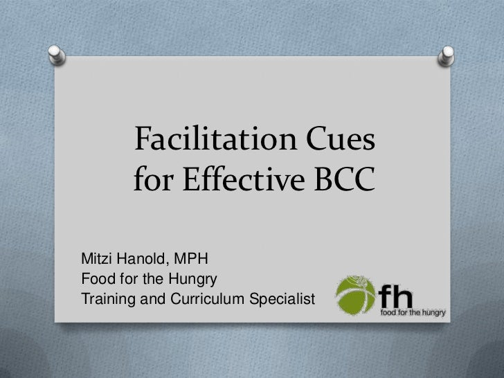 Facilitation Cues for Effective BCC<br />Mitzi Hanold, MPH<br />Food for the Hungry<br />Training and Curriculum Specialis...