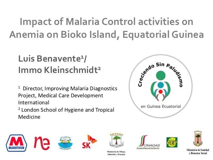 Impact of Malaria Control activities on Anemia on Bioko Island, Equatorial Guinea<br />Luis Benavente1/ Immo Kleinschmidt2...