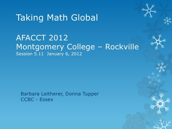 Taking Math GlobalAFACCT 2012Montgomery College – RockvilleSession 5.11 January 6, 2012 Barbara Leitherer, Donna Tupper CC...