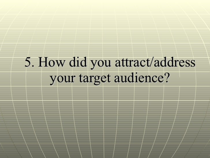 5. How did you attract/address your target audience?