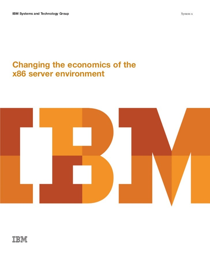 IBM Systems and Technology Group   System xChanging the economics of thex86 server environment