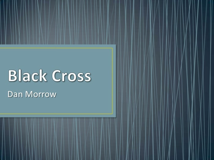 Black Cross<br />Dan Morrow<br />