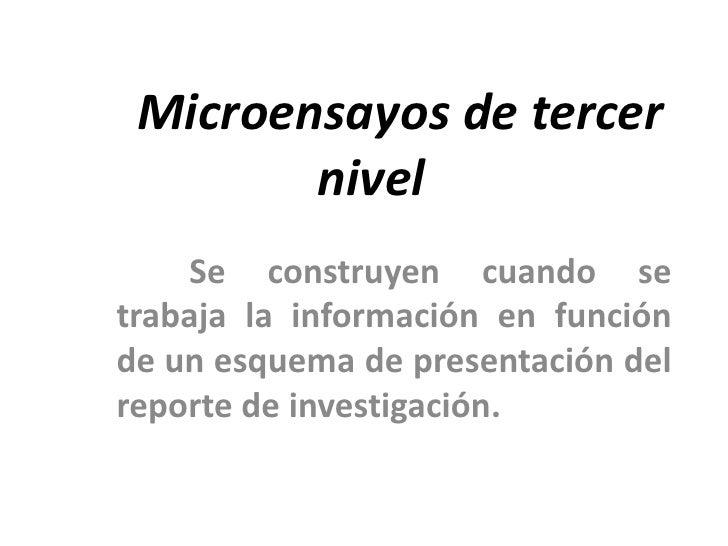 Microensayos de tercer        nivel    Se construyen cuando setrabaja la información en funciónde un esquema de presentaci...