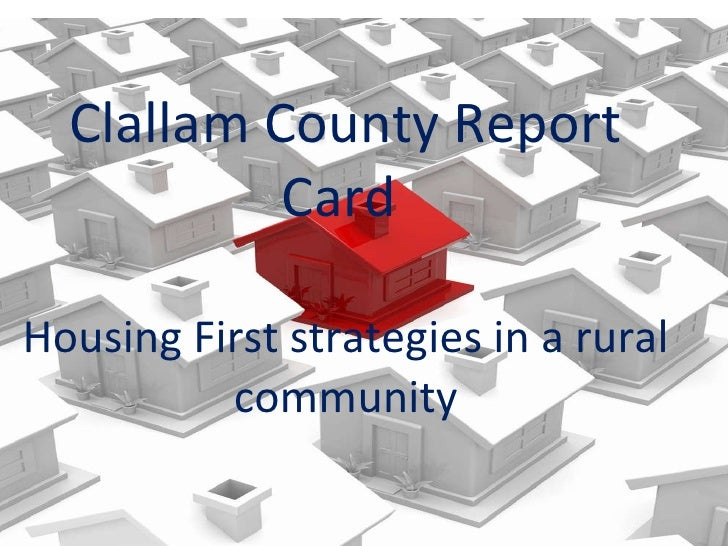Clallam County Report Card  Housing First strategies in a rural community