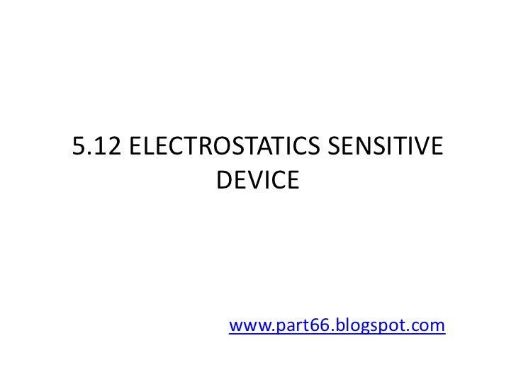 5.12 ELECTROSTATICS SENSITIVE           DEVICE            www.part66.blogspot.com
