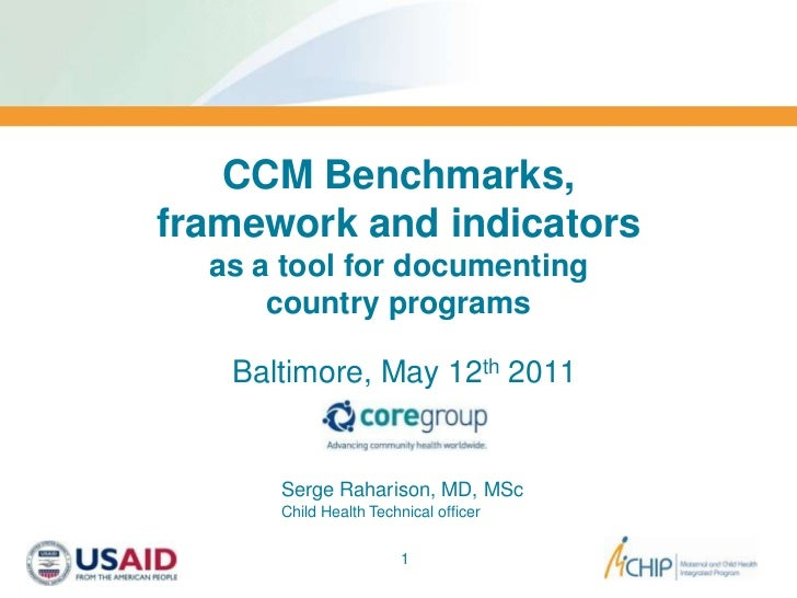 CCM Benchmarks,framework and indicatorsas a tool for documentingcountry programs<br />Baltimore, May 12th2011<br />1<br />...