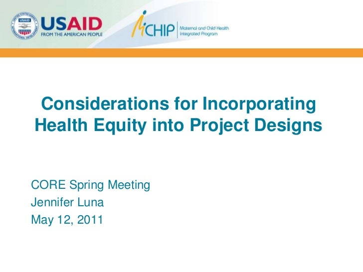 Considerations for Incorporating Health Equity into Project Designs <br />CORE Spring Meeting<br />Jennifer Luna<br />May ...