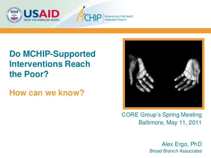 Do MCHIP-Supported Interventions Reach the Poor?  How can we know?<br />CORE Group's Spring Meeting<br />Baltimore, May 11...