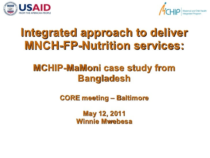 Integrated approach to deliver MNCH-FP-Nutrition services: MCHIP-MaMoni case study from Bangladesh CORE meeting – Baltimor...