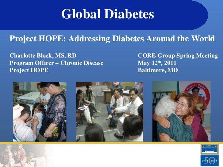 Global Diabetes Project HOPE: Addressing Diabetes Around the World Charlotte Block, MS, RD Program Officer – Chronic Disea...
