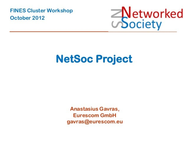 FINES Cluster WorkshopOctober 2012                NetSoc Project                    Anastasius Gavras,                    ...