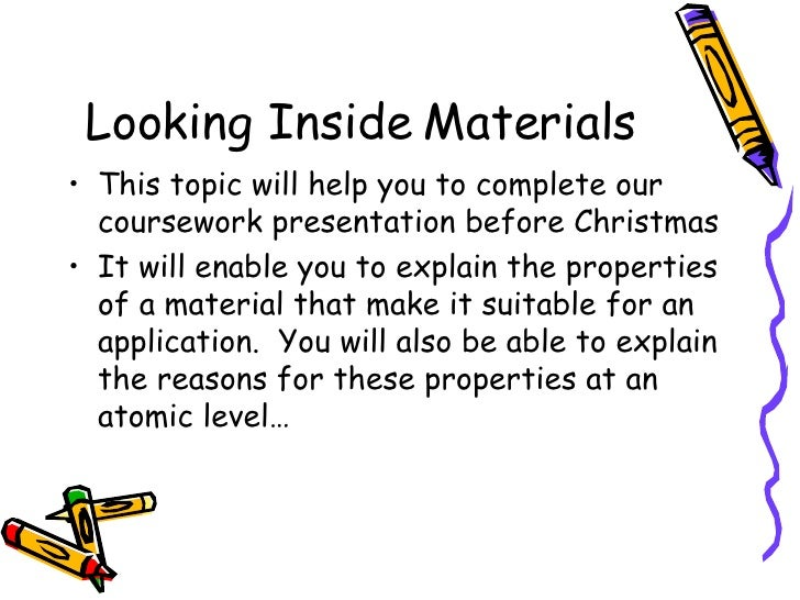 Looking Inside Materials <ul><li>This topic will help you to complete our coursework presentation before Christmas </li></...
