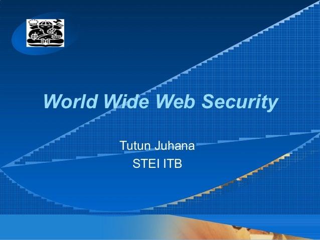 CompanyLOGO  World Wide Web Security          Tutun Juhana            STEI ITB