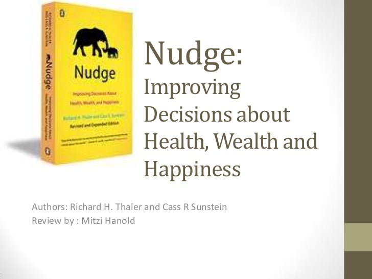 Nudge: Improving Decisions about Health, Wealth and Happiness	<br />Authors: Richard H. Thaler and Cass R Sunstein<br />Re...