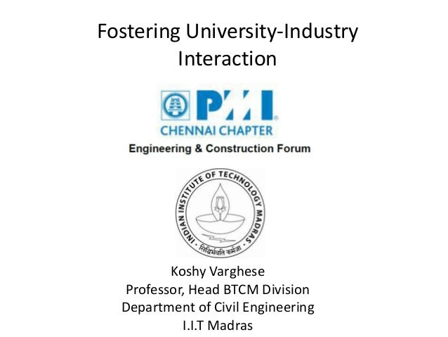 Fostering University-Industry Interaction Koshy Varghese Professor, Head BTCM Division Department of Civil Engineering I.I...