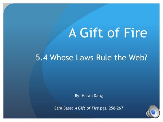 A Gift of Fire 5.4 Whose Laws Rule the Web? By: Hasan Dang Sara Base: A Gift of Fire pgs. 258-267