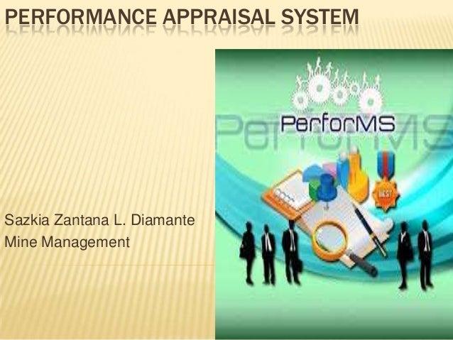 PERFORMANCE APPRAISAL SYSTEM Sazkia Zantana L. Diamante Mine Management