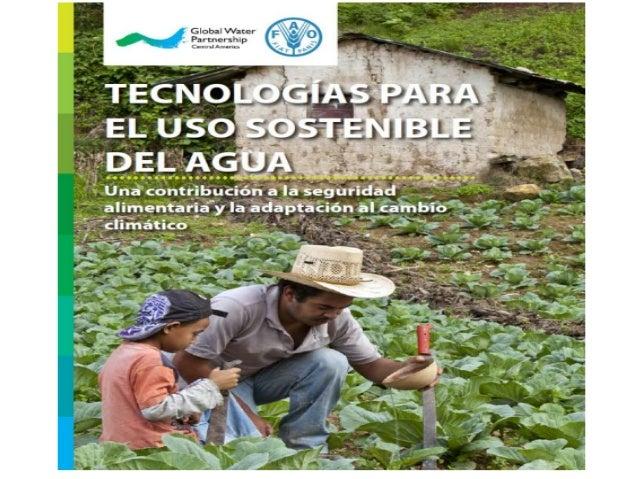 Objetivo de publicación Describir tecnologías alternativas existentes para el uso eficiente y sostenible del agua en la ag...