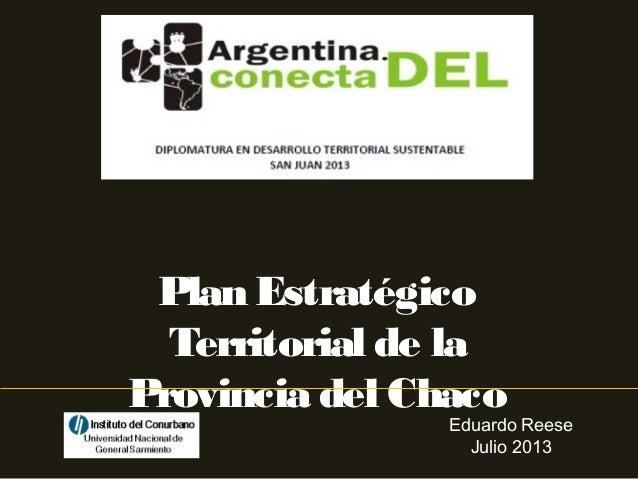 Plan Estratégico Territorial de la Provincia del Chaco Eduardo Reese Julio 2013