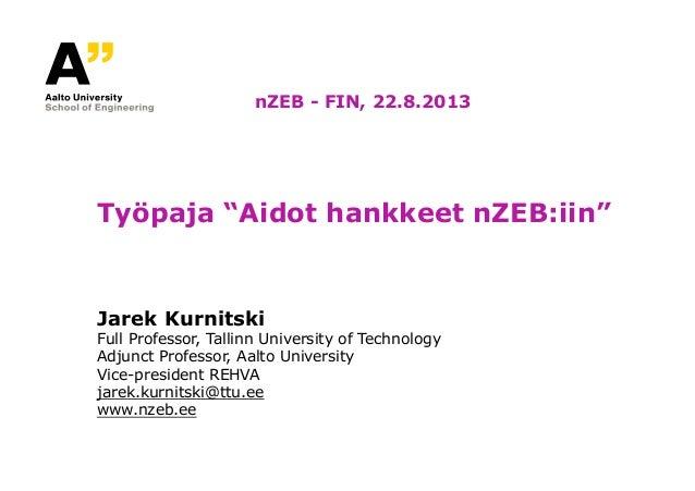 """Työpaja """"Aidot hankkeet nZEB:iin"""" Jarek Kurnitski Full Professor, Tallinn University of Technology Adjunct Professor, Aalt..."""