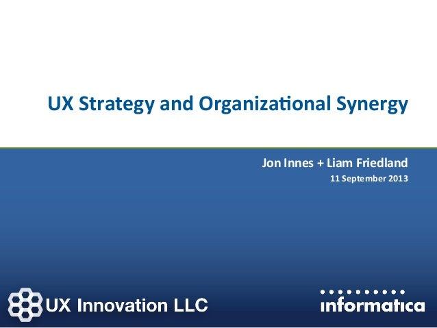 UX STRAT 2013: Jon Innes and Liam Friedland, UX Strategy and Organizational Synergy