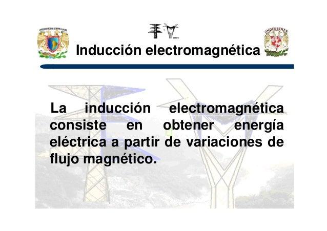 Inducción electromagnética La inducción electromagnéticaLa inducción electromagnética consiste en obtener energía eléctric...