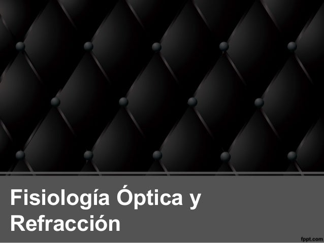 Fisiología Óptica y Refracción