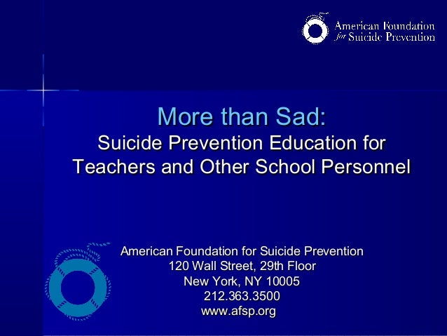 More than Sad:More than Sad: Suicide Prevention Education forSuicide Prevention Education for Teachers and Other School Pe...