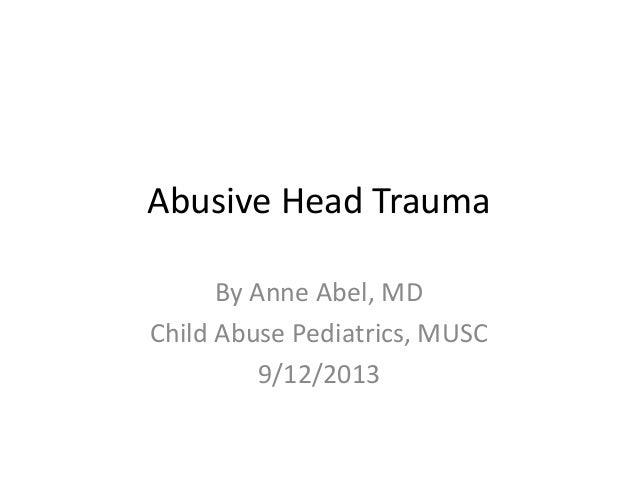 Abusive Head Trauma By Anne Abel, MD Child Abuse Pediatrics, MUSC 9/12/2013