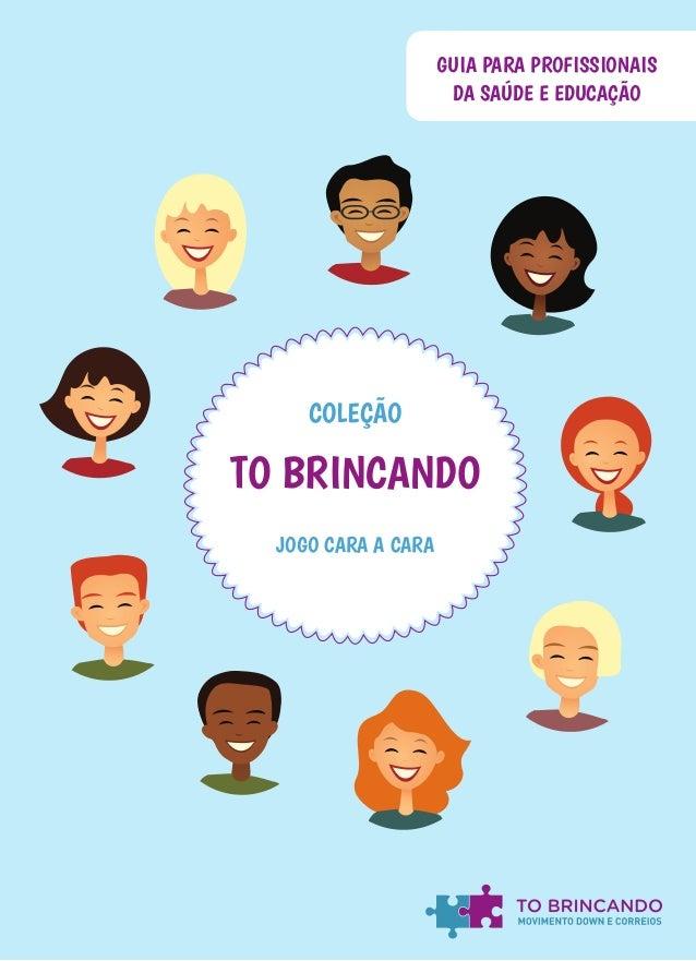 CADERNO DE ATIVIDADESGUIA PARA PROFISSIONAIS DA SAÚDE E EDUCAÇÃO JOGO CARA A CARA COLEÇÃO TO BRINCANDO