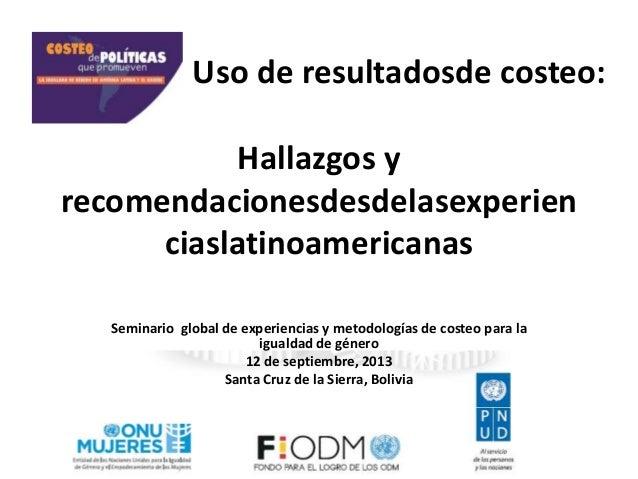 Hallazgos y recomendacionesdesdelasexperien ciaslatinoamericanas Seminario global de experiencias y metodologías de costeo...