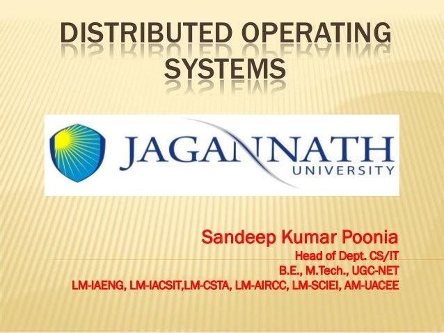 DISTRIBUTED OPERATING SYSTEMS Sandeep Kumar Poonia Head of Dept. CS/IT B.E., M.Tech., UGC-NET LM-IAENG, LM-IACSIT,LM-CSTA,...