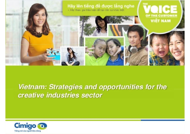 Vietnam: Strategies and opportunities for the creative industries sector Vietnam: Strategies and opportunities for the cre...