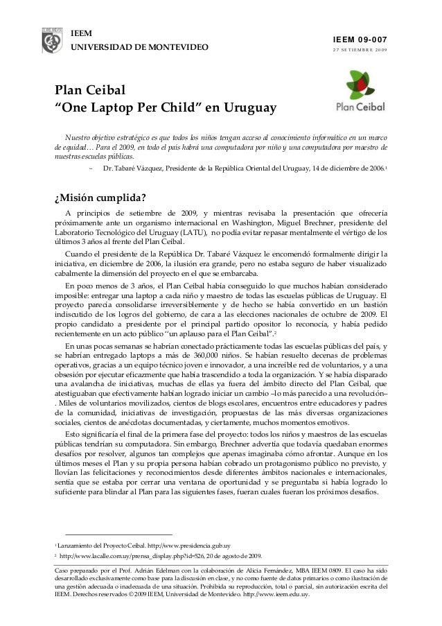 "IEEM  IE EM 0 9 -0 0 7  UNIVERSIDAD DE MONTEVIDEO  27 SETIEMBRE 2009  Plan Ceibal ""One Laptop Per Child"" en Uruguay Nuestr..."