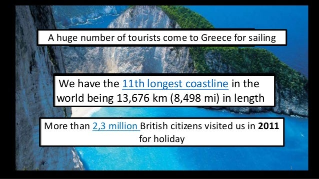 5 A huge number of had 19,3 million tourists sailing In 2009 we tourists come to Greece for  220 average monthly hours of ...
