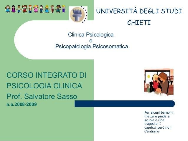 UNIVERSITÀ DEGLI STUDI CHIETI Clinica Psicologica e Psicopatologia Psicosomatica  CORSO INTEGRATO DI PSICOLOGIA CLINICA Pr...