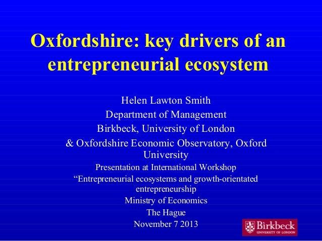 Oxfordshire: key drivers of an entrepreneurial ecosystem Helen Lawton Smith Department of Management Birkbeck, University ...