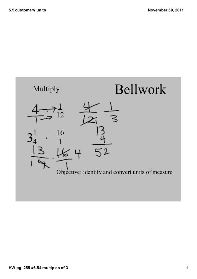 5.5 customary units  November 30, 2011  Multiply      4   1 12  1 4  Bellwork  16  1  3  Objective: identify and convert u...