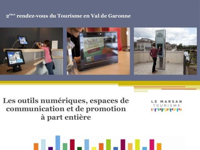 2éme rendez-vous du Tourisme en Val de Garonne  Cliquez pour modifier le style des sous-titres du masque Les outils numéri...