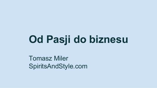 Od Pasji do biznesu Tomasz Miler SpiritsAndStyle.com