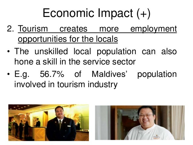 global tourism how positive impacts Increased opportunities for business income and employment are primary economic advantages gained from tourism visitors often come with the intent of spending money on food and lodging, entertainment and souvenirs companies providing products and services that appeal to tourists see greater income.