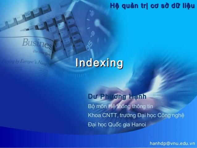Hệ quản trị cơ sở dữ liệu  Indexing Dư Phương Hạnh Bộ môn Hệ thống thông tin Khoa CNTT, trường Đại học Công nghệ Đại học Q...