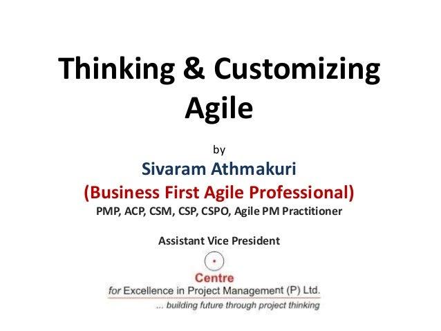 Thinking & Customizing Agile by  Sivaram Athmakuri (Business First Agile Professional) PMP, ACP, CSM, CSP, CSPO, Agile PM ...