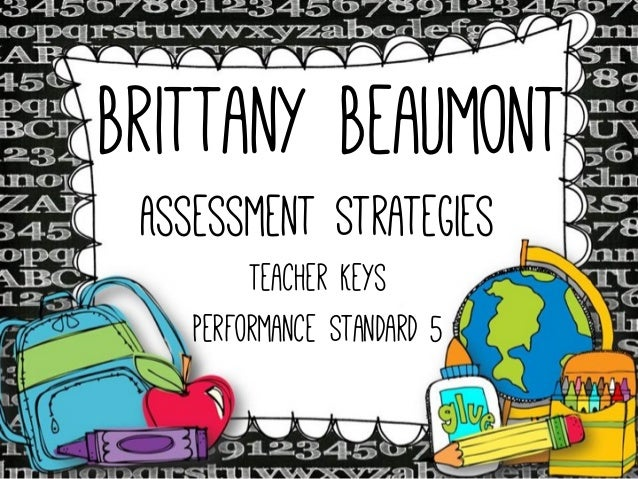 Brittany Beaumont Assessment Strategies Teacher Keys Performance Standard 5