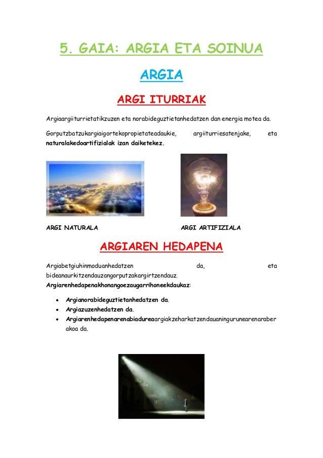 5. GAIA: ARGIA ETA SOINUA ARGIA ARGI ITURRIAK Argiaargiiturrietatikzuzen eta norabideguztietanhedatzen dan energia motea d...